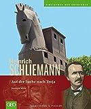 Heinrich Schliemann: Auf der Suche nach Troja (Bibliothek der Entdecker)