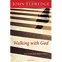Walking with God: Talk to Him. Hear from Him. Really. by John Eldredge (2008-04-15)