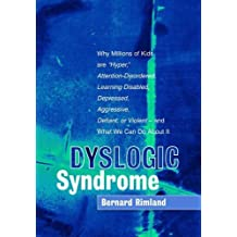 """Dyslogic Syndrome: Why Millions of Kids are """"Hyper"""", Attention-Disordered, Learning Disabled, Depressed, Aggressive, Defiant, or Violent--And  What We Can Do About It"""