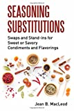 Seasoning Substitutions: Swaps and Stand-ins for Sweet or Savory Condiments and Flavorings