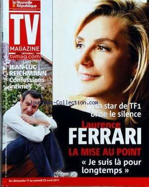 TV MAGAZINE LA NOUVELLE REPUBLIQUE [No 1263] du 16/04/2011 - LAURENCE FERRARI / LA MISE AU POINT - JEAN-LUC REICHMANN / CONFESSIONS INTIMES