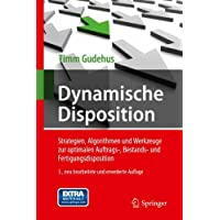 Dynamische Disposition: Strategien, Algorithmen und Werkzeuge zur optimalen Auftrags-, Bestands- und Fertigungsdisposition