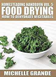 Homesteading Handbook vol. 5 Food Drying: How to Dry Vegetables (Homesteading Handbooks) (English Edition)