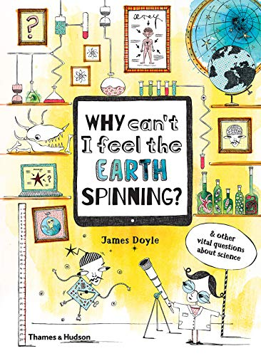 Why can't I feel the earth spinning ? : And other vital questions about science par James Doyle