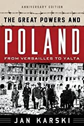 [(The Great Powers and Poland: From Versailles to Yalta)] [Author: Jan Karski] published on (March, 2014)