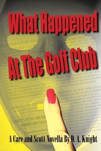 What Happened at the Golf Club: A Care and Reece Novella: Volume 1 by Mrs D A Knight (2014-10-01)