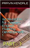 WORKBOOK for Spoken English Fluency Development-1: PART - 1