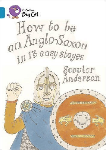 How to be an Anglo Saxon in 13 Easy Stages (Collins Big Cat) by Scoular Anderson(2011-01-01)