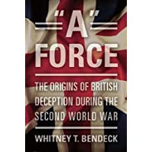 """A"" Force: The Origins of British Deception in the Second World War"