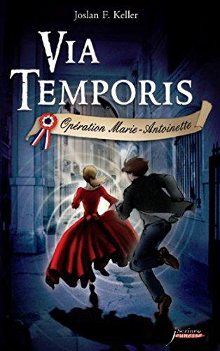 Via Temporis - tome 01 - Opration Marie- Antoinette: Opration Marie-Antoinette