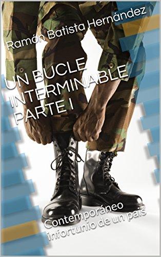 Descargar Libro UN BUCLE INTERMINABLE PARTE I: Contemporáneo infortunio de un pais de Ramón  Batista Hernández