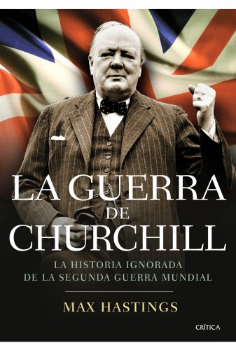 La guerra de Churchill: La historia ignorada de la segunda guerra mundial (Memoria Crítica)