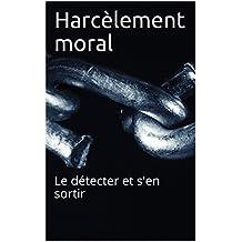 Harcèlement moral: Le détecter et s'en sortir (French Edition)