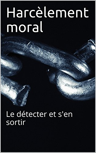 Harcèlement moral: Le détecter et s'en sortir par Romain TRUCHI