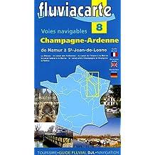 Les voies navigables de Champagne-Ardennne : De Namur à Saint-Jean-de-Losne par la Meuse et son canal, le canal des Ardennes, le canal de l'Aisne à la ... entre Champagne et Bourgogne et la Saône
