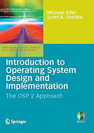 Introduction To Operating System Design And Implementation The Osp 2 Approach Undergraduate Topics In Computer Science Ebook Kifer Michael Smolka Scott Smolka Scott A Amazon Co Uk Kindle Store