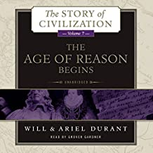 The Age of Reason Begins: A History of European Civilization in the Period of Shakespeare, Bacon, Montaigne, Rembrandt, Galileo, and Descartes: (The Story of Civilization, Band 7)