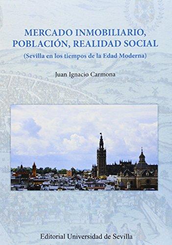 Descargar Libro Mercado Inmobiliario, Población, Realidad Social (Sevilla En Los Tiempos De La E (Serie Historia y Geografía) de Juan Ignacio Carmona