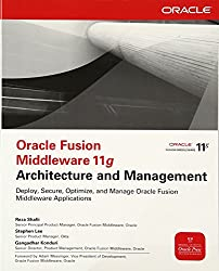 Oracle Fusion Middleware 11g Architecture and Management (Oracle (McGraw-Hill))