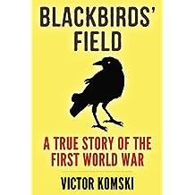 Blackbirds' Field: A True Story of the First World War (English Edition)