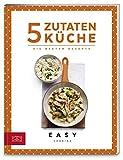 5-Zutaten-Küche: Die besten Rezepte (Easy Kochbücher)