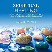 Spiritual Healing: Heal Your Body and Increase Energy with Chakra Healing, Chakra Balancing, Reiki Healing, and Guided Imagery