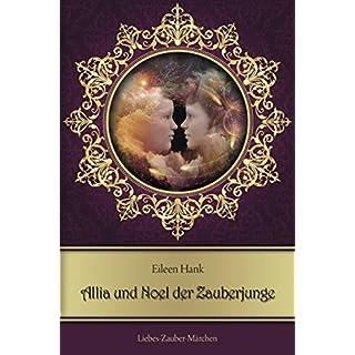 Allia und Noel der Zauberjunge: Liebes-Zauber-Märchen