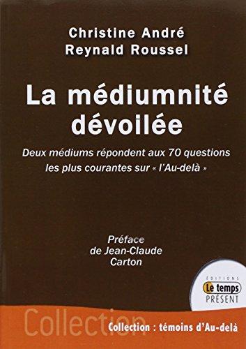 La médiumnité dévoilée - Deux médiums répondent aux 70 questions les plus courantes surl'Au-delà par Christine André
