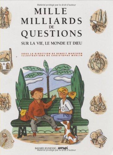 MILLE MILLIARDS DE QUESTIONS. Sur la vie, le monde et Dieu par Benoît Marchon
