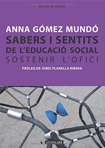 Sabers i sentits de l'educació social. Sostenir l'ofici. Pròleg de Jordi Planella Ribera