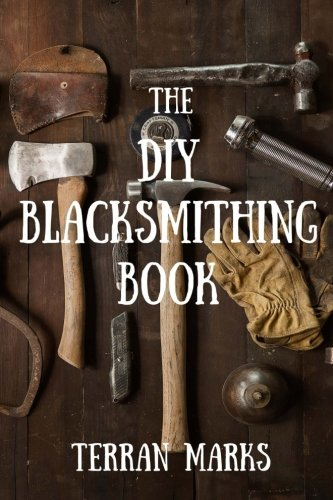 The DIY Blacksmithing Book: Volume 1 (Blacksmith Books) por Terran Marks