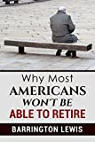 Why Most Americans Won't Be Able To Retire (Volume Book 1)