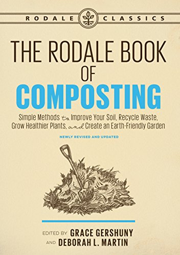 The Rodale Book of Composting, Newly Revised and Updated: Simple Methods to Improve Your Soil, Recycle Waste, Grow Healthier Plants, and Create an Earth-Friendly Garden (Rodale Classics) (Rodale Books)