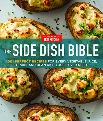 The Side Dish Bible: 1001 Perfect Recipes for Every Vegetable, Rice, Grain, and Bean Dish You Will Ever Need