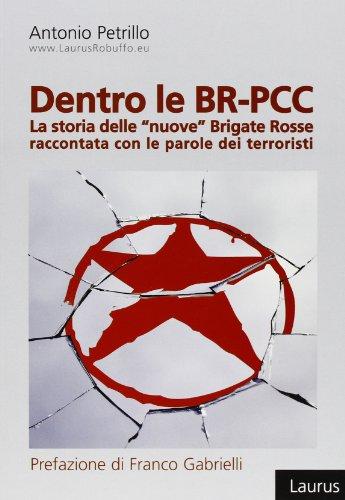 Dentro le BR-PCC. La storia delle «nuove» Brigate Rosse raccontata con le parole dei terroristi