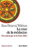 La roue de la médecine : Une astrologie de la Terre Mère par Bear