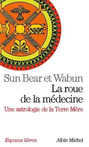 La roue de la médecine : Une astrologie de la Terre Mère