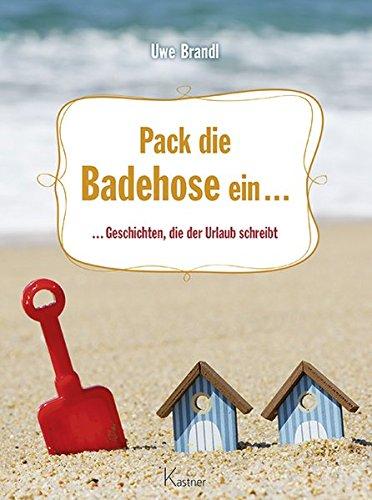 Preisvergleich Produktbild Pack die Badehose ein ...: ... Geschichten, die der Urlaub schreibt