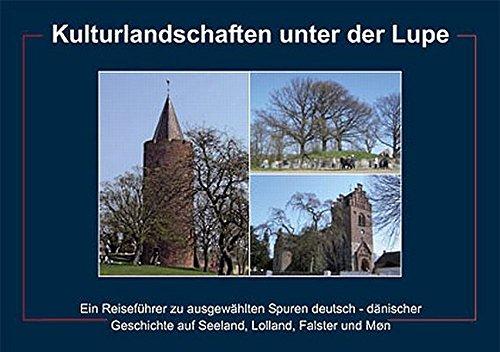 Kulturlandschaften unter der Lupe: Ein Reiseführer zu ausgewählten Spuren deutsch-dänischer Geschichte auf Seeland, Lolland, Falster und Mon