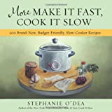More Make it Fast, Cook it Slow: Written by Stephanie O'Dea, 2011 Edition, Publisher: HYPERION [Paperback]