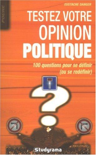 Testez votre opinion politique : 100 questions pour se définir (ou se redéfinir) par Eustache Danger