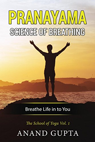 Pranayama: Science of Breathing: Breathe Life in to You (The School of Yoga Book 1) por Anand Gupta