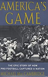 America's Game: The Epic Story of How Pro Football Captured a Nation by Michael MacCambridge (2004-10-26)