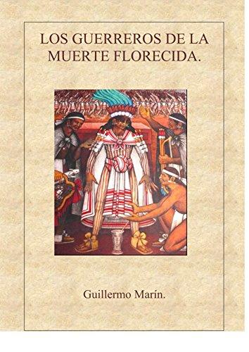 Los Guerreros de la Muerte Florecida por Guillermo Marin Ruiz