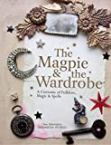 The Magpie & the Wardrobe: A Curiosity of...