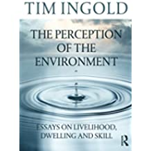 The Perception of the Environment: Essays on Livelihood, Dwelling and Skill