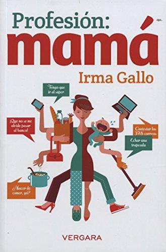 Profesión: mamá por Irma Gallo