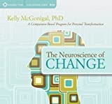 By Kelly McGonigal The Neuroscience Of Change: A Compassion-Based Program for Personal Transformation (abridged edition) [Audio CD]