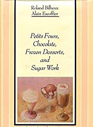 Petits Fours, Chocolate, Frozen Desserts, and Sugar Work (The Professional French Pastry Series) by Roland Bilheux (1988-12-01)