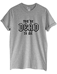 Rock Paper Sisters Unisex Slogan T-Shirt: You're Dead To Me